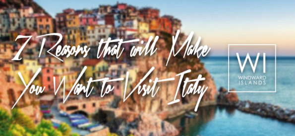 7 Reasons that will Make You Want to Visit Italy