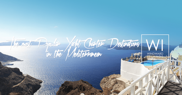 The most Popular Yacht Charter Destinations in the Mediterranean